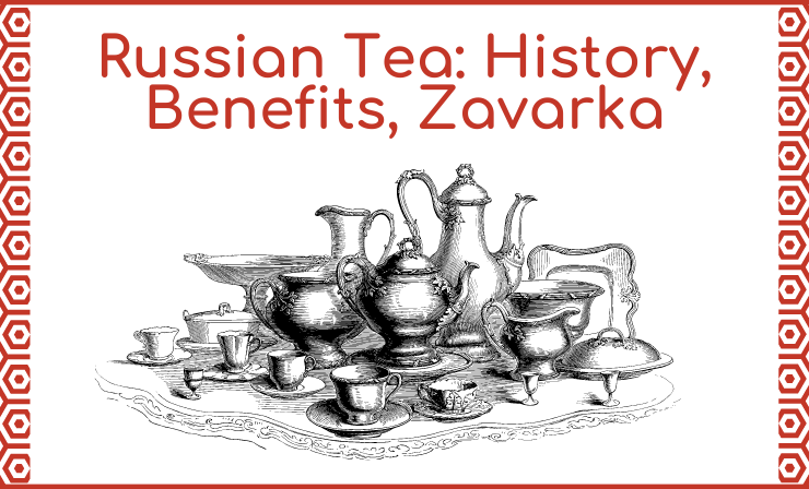 All You Need to Know About Russian Tea Benefits and Its History