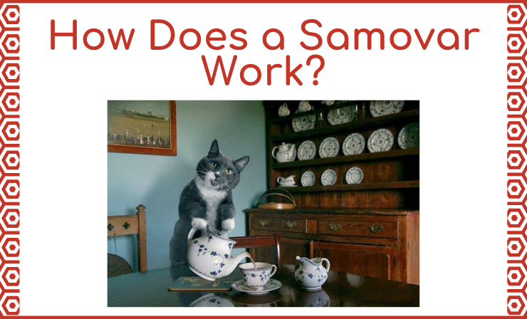 Recently Purchase a Samovar? This Guide Will Answer the Question, How Does a Samovar Work