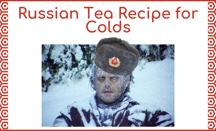Feeling Under the Weather? Take Advantage of This Amazing Russian Tea Recipe for Colds